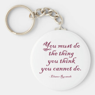 You Must Do The Thing You Think You Cannot Do Basic Round Button Keychain
