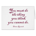 You Must Do The Thing You Think You Cannot Do Greeting Card