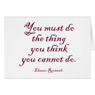 You Must Do The Thing You Think You Cannot Do Card