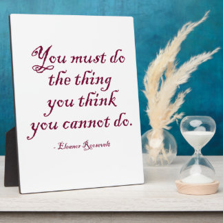 You Must Do The Thing You Think You Cannot Do Photo Plaques