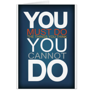You Must Do The Things You Think You Cannot Do Card