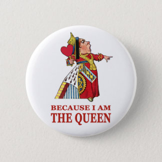 YOU MUST DO WHAT I SAY BECAUSE I AM THE QUEEN! PINBACK BUTTON