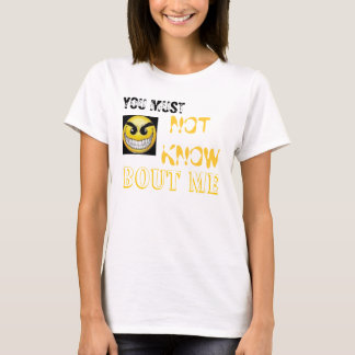 YOU MUST, NOT KNOW, BOUT ME T-Shirt