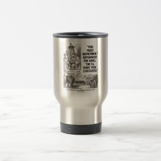 You Must Remember Or I'll Have Executed Wonderland Coffee Mugs