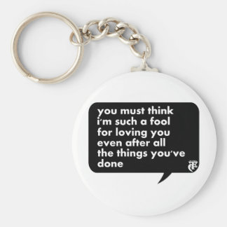 You Must Think I'm Such A Fool For Loving You Keychain