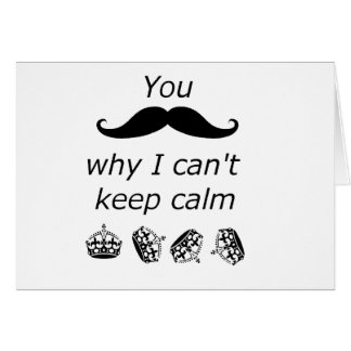 You Mustache why I can't Keep Calm Card