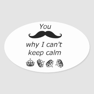 You Mustache why I can't Keep Calm Oval Sticker