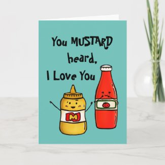 You Mustard Heard, I Love You Greeting Card