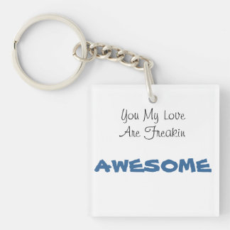 You My Love Are Freakin AWESOME Keychain
