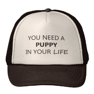 YOU NEED A PUPPY IN YOUR LIFE TRUCKER HAT