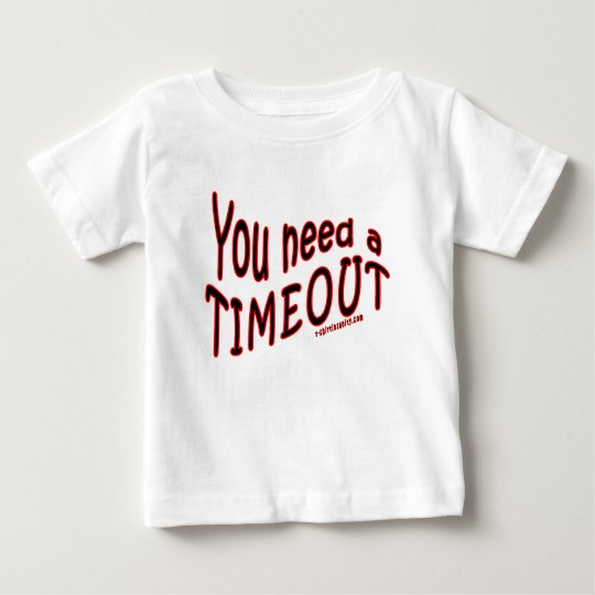 You Need a Timeout Baby T-Shirt