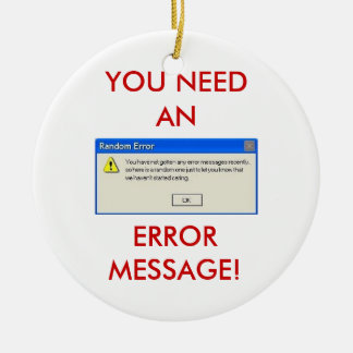 YOU NEED AN ERROR MESSAGE! COMPUTER HUMOR ORNAMENT