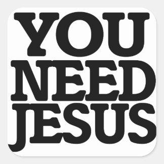 You need Jesus Square Sticker