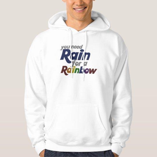 You Need Rain for The Rainbow Hoodie