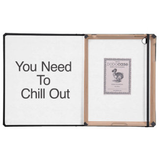 You Need To Chill Out Cover For iPad