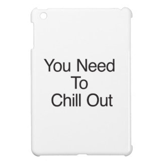 You Need To Chill Out iPad Mini Cover