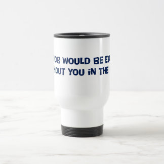 You need to get out of my way mug