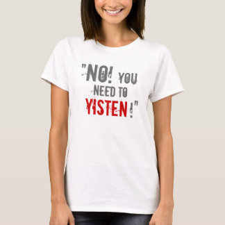 """""""You Need to Yisten!"""" T-Shirt"""