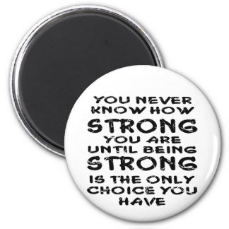 You Never Know How Strong Your Are Until Magnet