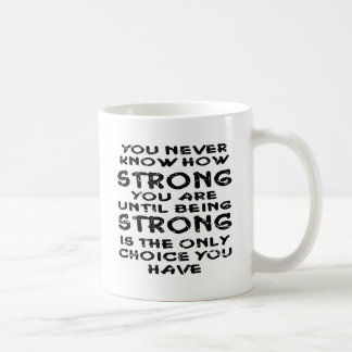 You Never Know How Strong Your Are Until Classic White Coffee Mug