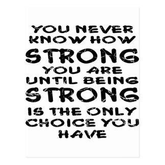 You Never Know How Strong Your Are Until Postcard