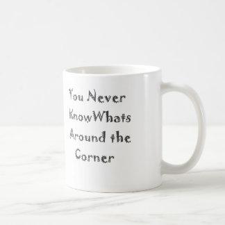 You Never know Whats Around The Corner Coffee Mug