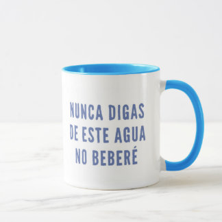 You never say of this water I will not drink Mug