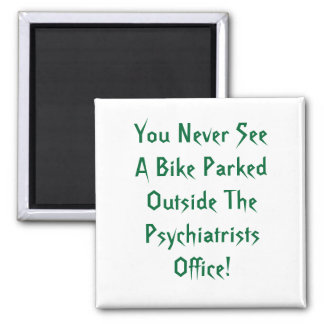 You Never See A Bike Parked Outside The Psychia... Magnet