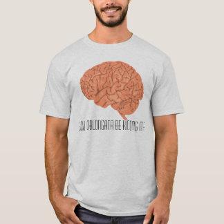 You Oblongata Be Kidding Me T-Shirt