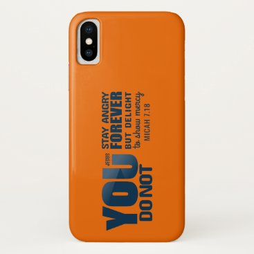You of not stay angry to forever but delight you iPhone x case