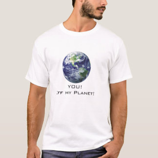 YOU!, Off my Planet! Earth T-Shirt