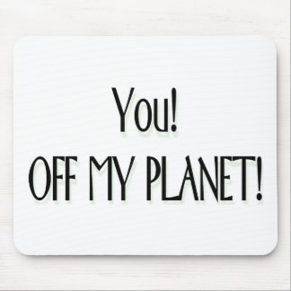 You! Off my planet! Mouse Pad