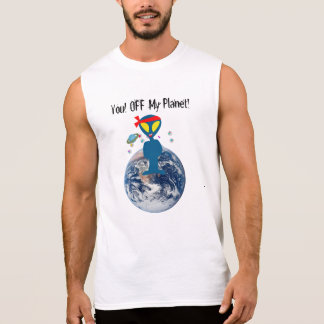 You! OFF My Planet! Sleeveless Shirt