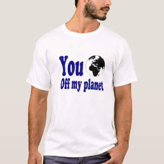 you off my planet T-Shirt