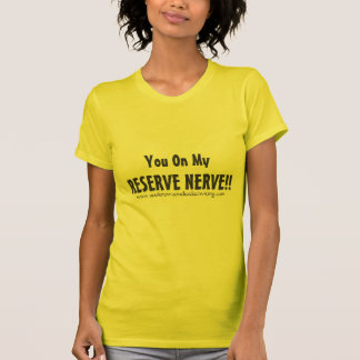 You On My, RESERVE NERVE!!, www.youknowyoudeada... T Shirts