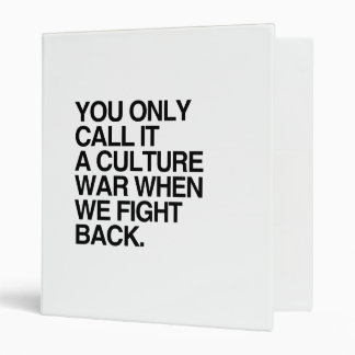 YOU ONLY CALL IT A CULTURE WAR -.png 3 Ring Binders
