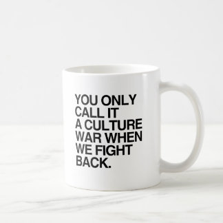 YOU ONLY CALL IT A CULTURE WAR - png Coffee Mugs