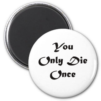You Only Die Once 2 Inch Round Magnet