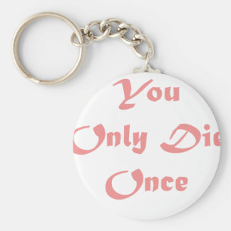 You Only Die Once Basic Round Button Keychain