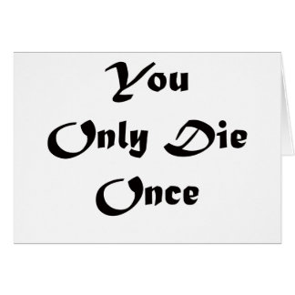 You Only Die Once Card
