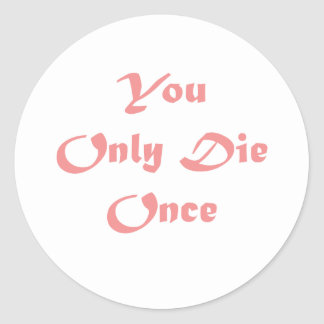 You Only Die Once Classic Round Sticker