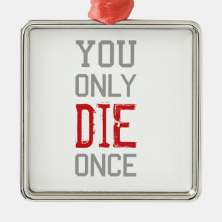 You Only Die Once Graphic Metal Ornament