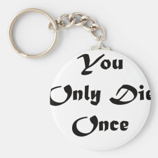 You Only Die Once Keychain
