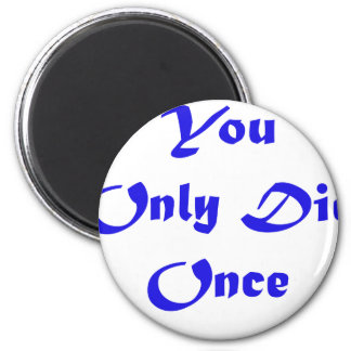 You Only Die Once!!!!! Magnet