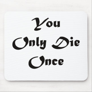 You Only Die Once Mouse Pad