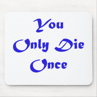 You Only Die Once!!!!! Mouse Pad