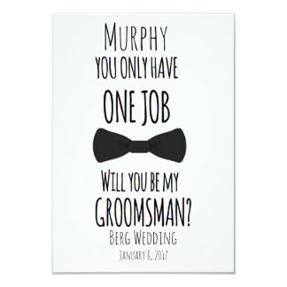 You only have one job will you be my groomsman? card