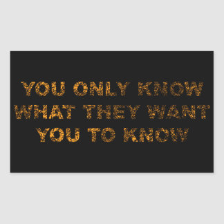You only know what they want you to know rectangular sticker