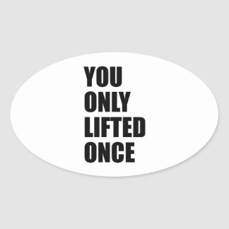 You Only Lifted Once Oval Sticker