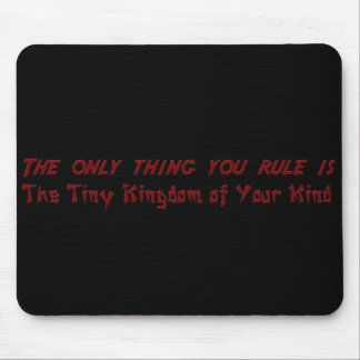 You only rule your tiny little mind mouse pad